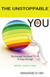 The Unstoppable You: The strength you need now to keep moving!