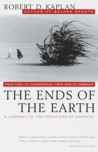 The Ends of the Earth: A Journey to the Frontiers of Anarchy