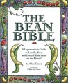 The Bean Bible: A Legumaniac's Guide To Lentils, Peas, And Every Edible Bean On The Planet!