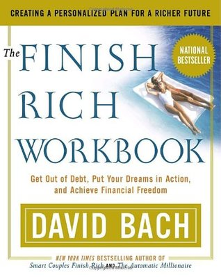 The Finish Rich Workbook: Creating a Personalized Plan for a Richer Future (Get out of debt, Put your dreams in action and achieve Financial Freedom