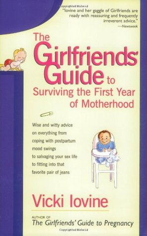 The Girlfriends' Guide to Surviving the First Year of Motherhood by Vicki Iovine
