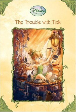 The Trouble With Tink (Tales of Pixie Hollow, #1)