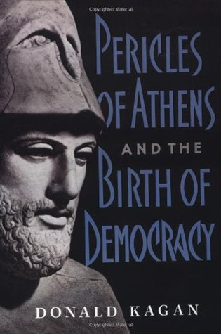 Pericles of Athens and the Birth of Democracy by Donald Kagan