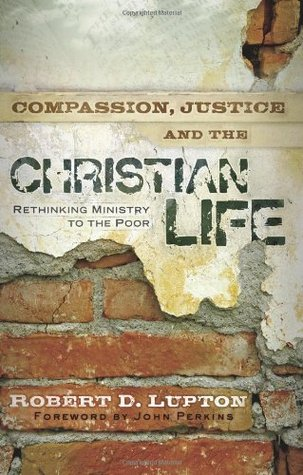 Compassion, Justice and the Christian Life by Robert D. Lupton