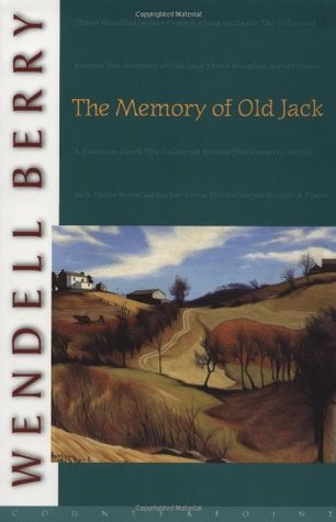 The Memory of Old Jack by Wendell Berry