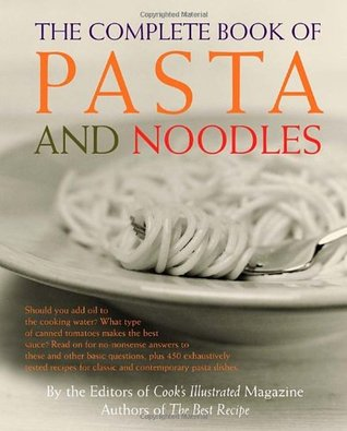 The Complete Book of Pasta and Noodles by Cook's Illustrated Magazine