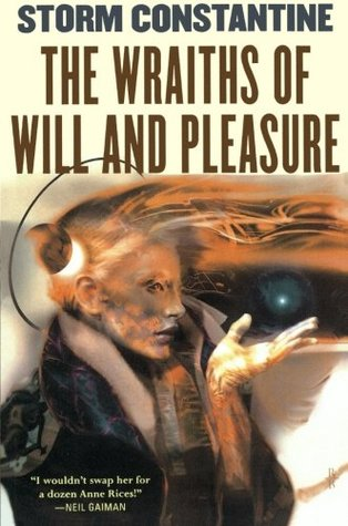 The Wraiths of Will and Pleasure by Storm Constantine