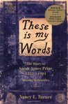 These Is My Words: The Diary of Sarah Agnes Prine, 1881-1901, Arizona Territories (Sarah Agnes Prine, #1)