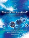 What the Bleep Do We Know!?: Discovering the Endless Possibilities for Altering Your Everyday Reality