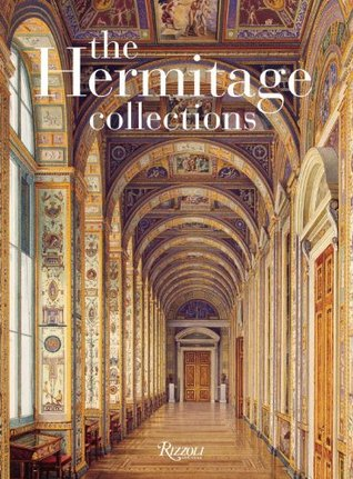 The Hermitage Collections: Volume I: Treasures of World Art; Volume II: From the Age of Enlightenment to the Present Day