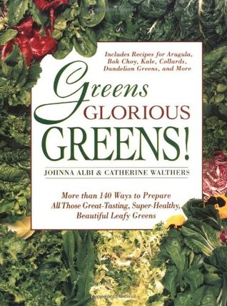 Greens Glorious Greens!: More than 140 Ways to Prepare All Those Great-Tasting, Super-Healthy, Beautiful Leafy Greens