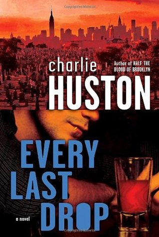 Every Last Drop by Charlie Huston