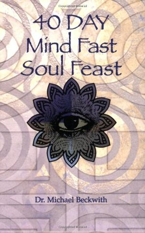 40 Day Mind Fast Soul Feast: A Guide to Soul Awakening and Inner Fulfillment