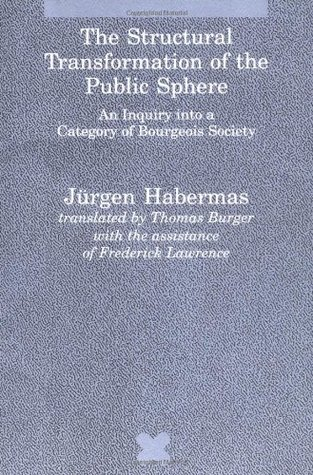 The Structural Transformation of the Public Sphere by Jürgen Habermas