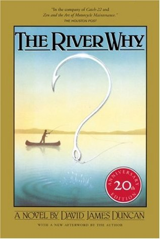 The River Why, Twentieth-Anniversary Edition by David James Duncan