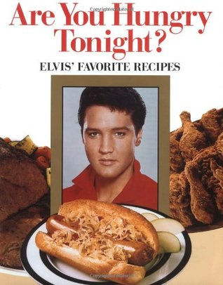 Are You Hungry Tonight?: Elvis' Favorite Recipes