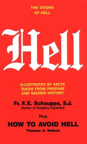 The Dogma of Hell: Illustrated by Facts Taken from Profane and Sacred History / How to Avoid Hell