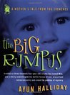 The Big Rumpus: A Mother's Tale from the Trenches