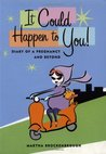 It Could Happen to You: Diary of a Pregnancy and Beyond