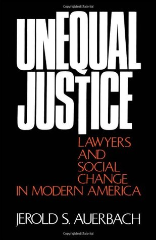 Unequal Justice: Lawyers and Social Change in Modern America