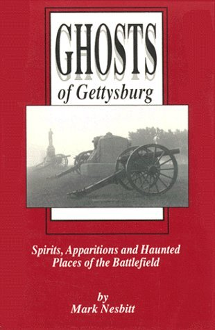 Ghosts of Gettysburg: Spirits, Apparitions, and Haunted Places of the Battlefield