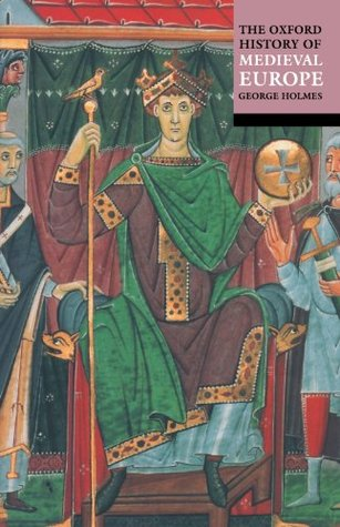 The Oxford History of Medieval Europe by George Arthur Holmes