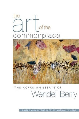 The Art of the Commonplace by Wendell Berry