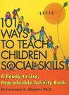 101 Ways to Teach Children Social Skills: A Ready-to-Use Reproducible Activity Book