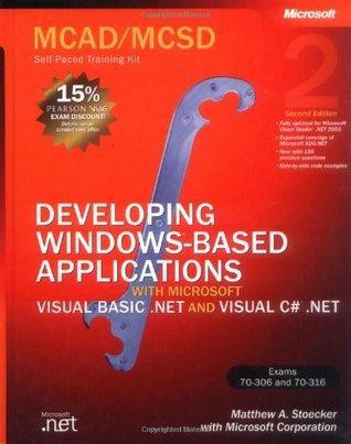 MCAD/MCSD Self-Paced Training Kit [Exams 70-306 and 70-316]: Developing Windows-Based Applications with Microsoft Visual Basic .NET and Microsoft Visual C# .NET
