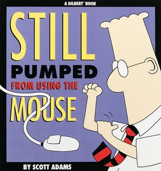 Still Pumped from Using the Mouse by Scott Adams