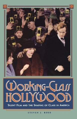 Working-Class Hollywood: Silent Film and the Shaping of Class in America