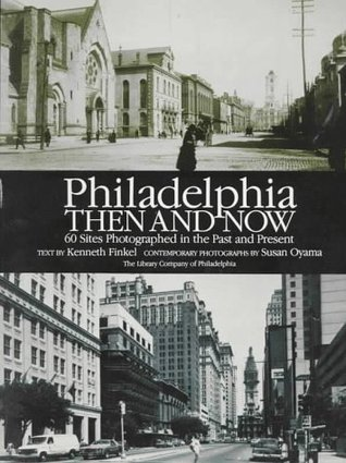 Philadelphia Then and Now: 60 Sites Photographed in the Past and Present