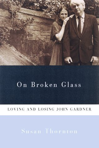 On Broken Glass: Loving and Losing John Gardner