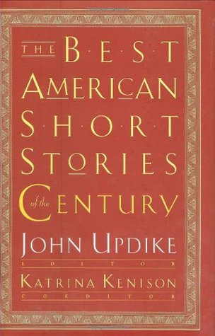 The Best American Short Stories of the Century by John Updike
