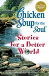 Chicken Soup Stories for a Better World (Chicken Soup for the Soul)