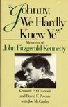 Johnny, We Hardly Knew Ye: Memories of John Fitzgerald Kennedy