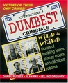 America's Dumbest Criminals: Wild and Weird Stories of Fumbling Felons, Clumsy Crooks, and Ridiculous Robbers