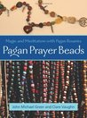 Pagan Prayer Beads by John Michael Greer