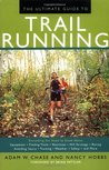 The Ultimate Guide to Trail Running: Everything You Need to Know About Equipment, Finding Trails, Nutrition, Hill Strategy, Racing, Avoiding Injury, Training, Weather, Safety, and More