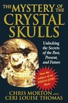 The Mystery of the Crystal Skulls: Unlocking the Secrets of the Past, Present, and Future