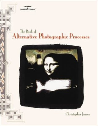 The Book of Alternative Photographic Processes by Christopher James