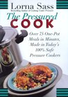 The Pressured Cook: Over 75 One-Pot Meals In Minutes, Made In Today's 100% Safe Pressure Cookers