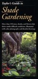 Taylor's Guide to Shade Gardening: More Than 350 Trees, Shrubs, and Flowers That Thrive Under Difficult Conditions, Illustrated with Color Photographs and Detailed Drawings