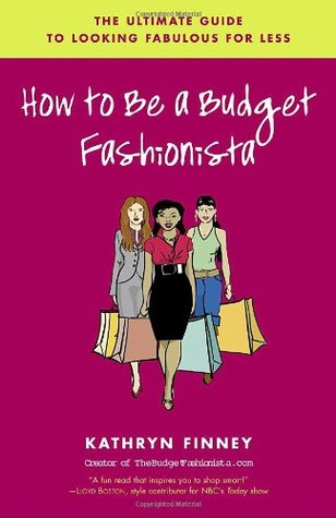 How to Be a Budget Fashionista by Kathryn Finney