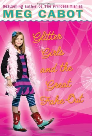 Glitter Girls and the Great Fake-Out by Meg Cabot