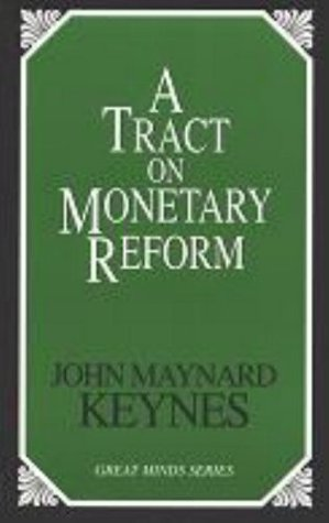 A Tract on Monetary Reform (Great Minds Series)