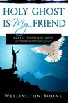 Holy Ghost Is My Friend: A Great Friend Who Must Never Be Ignored Again