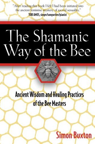 The Shamanic Way of the Bee by Simon Buxton