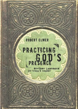 Practicing God's Presence: Brother Lawrence for Todays Reader