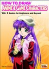 How to Draw Anime & Game Characters, Vol. 1: Basics for Beginners and Beyond